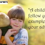 A child will follow your example, not your advice